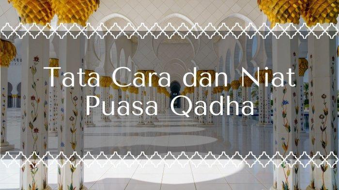 Tata Cara Puasa Qadha untuk Membayar Utang Puasa Ramadan, Simak Juga Batas Waktu Melaksanakannya