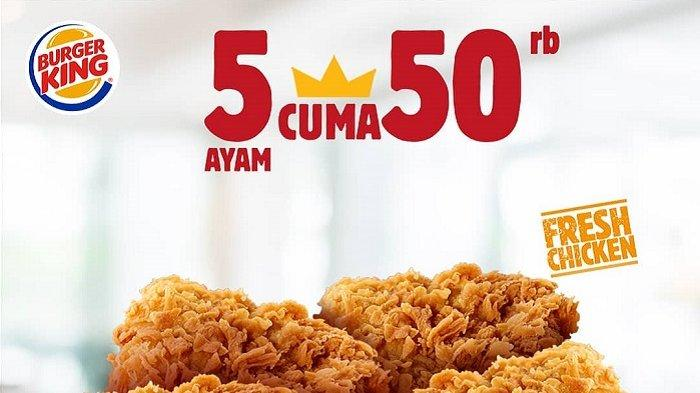 Promo Burger King - 5 Potong Ayam Cuma Rp 50 Ribu Berlaku Sampai 31 Maret