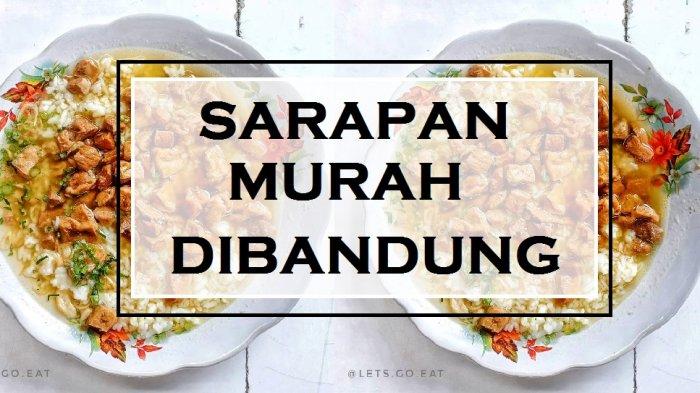 Sarapan Pagi Murah di Bandung, Harga di Bawah Rp 20 Ribu Aja Bisa Makan Kenyang Sampai Puas