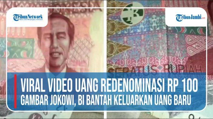 VIDEO: Viral Video Uang Redenominasi Rp 100 Gambar Presiden Jokowi, BI Bantah Keluarkan Uang Baru