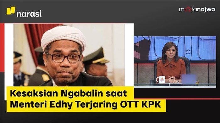 Tenaga Ahli Utama KSP, Ali Mochtar Ngabalin membagikan kesaksiannya detik-detik saat Menteri Edhy Prabowo terjaring OTT KPK