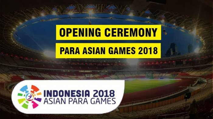 Live Streaming Pembukaan/Opening Ceremony Asian Para Games 2018 Pukul 19.00 Bertema We Are One