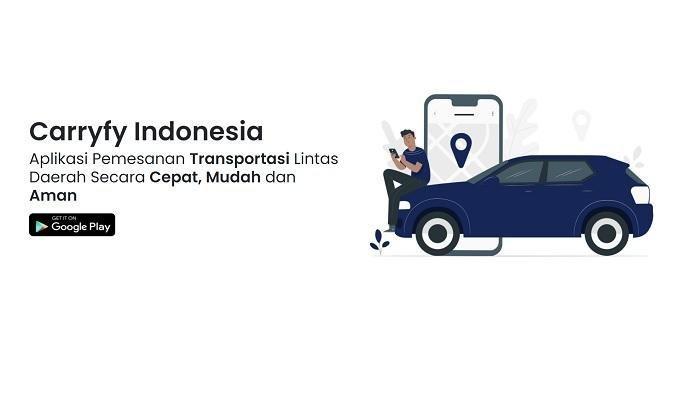 Mengenal Carryfy, Aplikasi Penyelamat Bantu Transportasi Antar Daerah, 100% Karya Anak Bangsa!