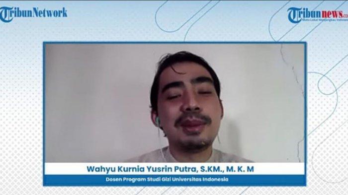 Dosen Program Studi (Prodi) Gizi Universitas Indonesia, Wahyu Kurnia Yusrin Putra, S.KM., M. K. M, dalam virtual talk show bersama Tribunnews, Selasa (11/5/2021).