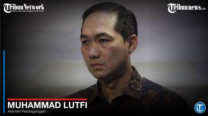 Muhammad Lutfi - Mantan Menteri Perdagangan