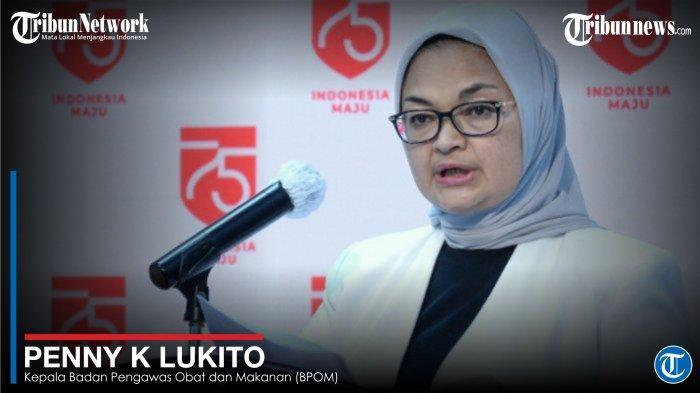 Penny K Lukito - Kepala Badan Pengawas Obat dan Makanan (BPOM)