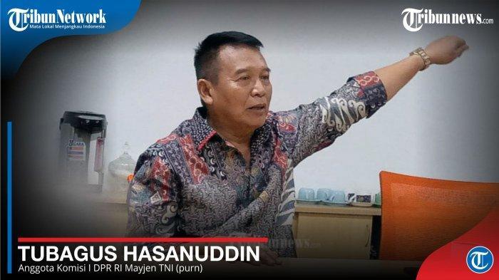 Tubagus Hasanuddin - Anggota Komisi I DPR RI Mayjen TNI (purn)