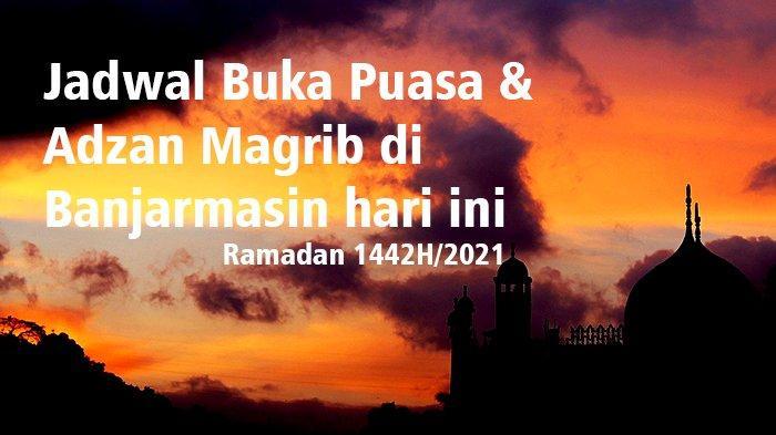 Jadwal Buka Puasa dan Sholat Magrib di Kota Banjarmasin Hari Ini, 16 April 2021