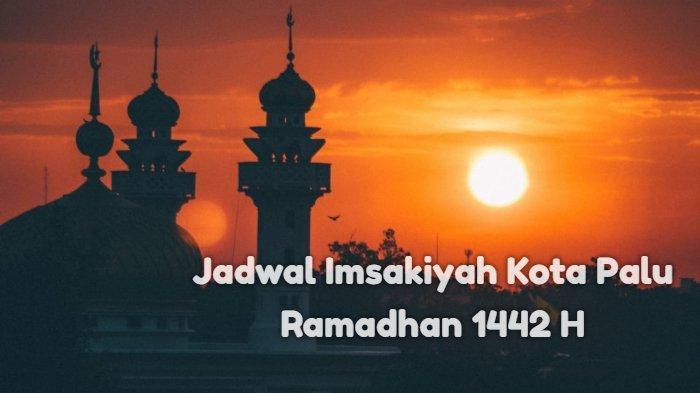 Jadwal Imsak dan Buka Puasa di Kota Palu Rabu, 5 Mei 2021, Dilengkapi Niat Puasa Ramadhan