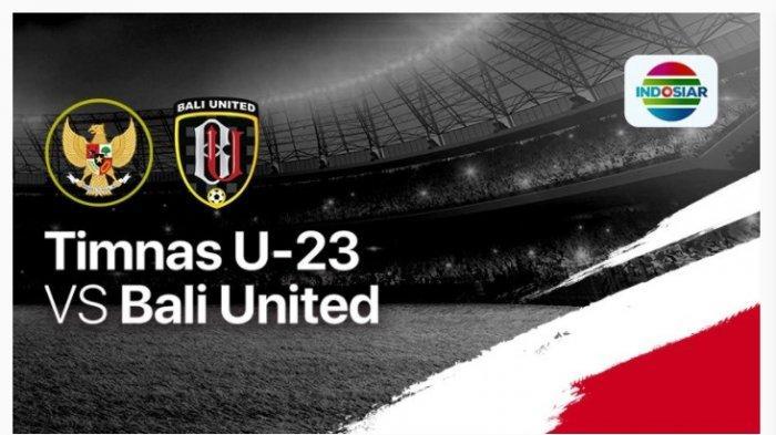Timnas Indonesia U-23 vs Bali United: Inilah Susunan Pemain Kedua Tim