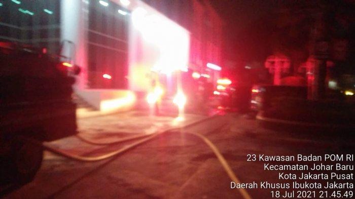 KRONOLOGI Kebakaran Kantor BPOM, Diduga karena Korsleting Listrik, Api Padam Kurang dari 2 Jam