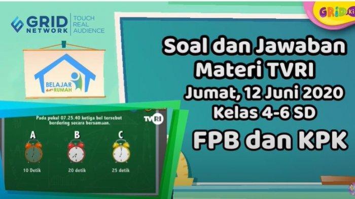 KUNCI JAWABAN Soal Gemar Matematika: FPB & KPK SD kelas 4 - 6, TVRI Belajar dari Rumah 12 Juni 2020