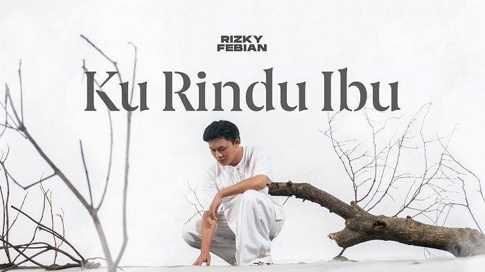 Download Lagu Ku Rindu Ibu - Rizky Febian, Lengkap dengan Lirik dan Video Klipnya