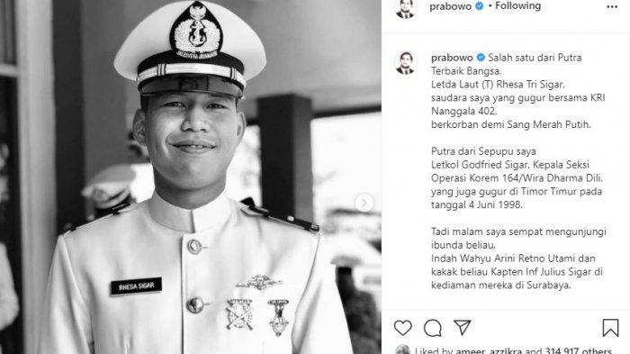 Postingan Menteri Pertahanan, Prabowo Subianto yang mengabarkan keponakannya Letda Laut (T) Rhesa Tri Sigar turut menjadi awak KRI Nanggala 402 yang gugur.