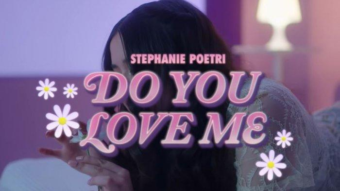 Lirik Lagu Do You Love Me - Stephanie Poetri, Lengkap dengan Terjemahan dan Arti