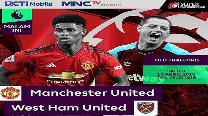 Live Streaming RCTI Manchester United vs West Ham United, Pukul 23.30 WIB, Tonton Melalui HP