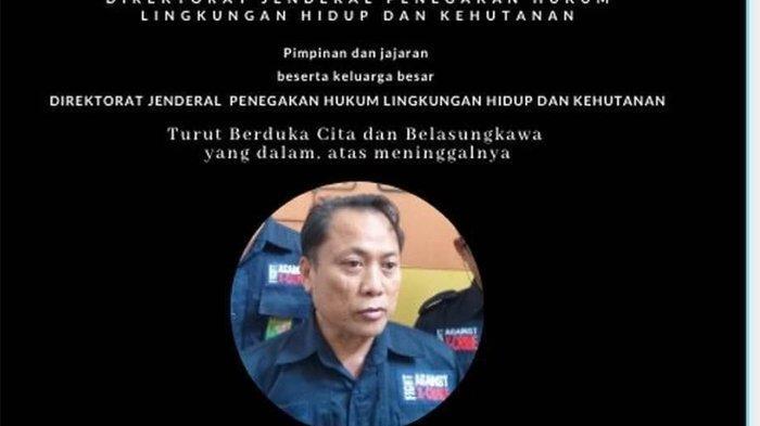 Menteri Siti Nurbaya Berduka, Kepala Gakkum KLHK Jabalnusra Muhammad Nur Meninggal Dunia
