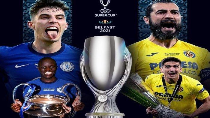 Chelsea vs Villarreal Piala Super Eropa - Komentar Pelatih, Data dan Fakta hingga Prediksi Skor