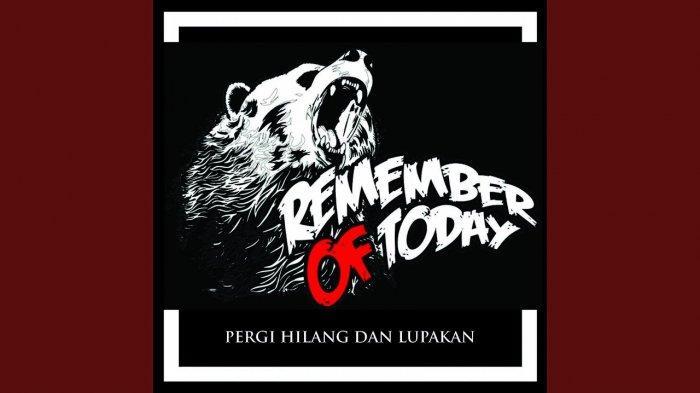 Chord Pergi Hilang dan Lupakan - Remember of Today: Maafkanlah Diriku Atas Semua Kesalahan