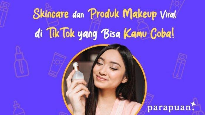 Racun Produk Makeup dan Skincare Viral di TikTok yang Wajib Dicoba