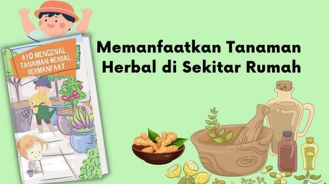Ajarkan Anak Mengenal Manfaat Tanaman Herbal Nusantara di Sekitar Rumah