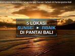 5-rekomendasi-lokasi-untuk-menikmati-pemandangan-sunset-terbaik-di-pantai-pantai-bali_20180305_135437.jpg