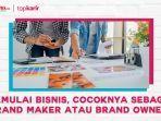 Memulai Bisnis, Cocoknya Sebagai Brand Maker atau Brand Owner?