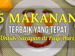 5 Makanan Terbaik untuk Sarapan