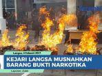 Kejari Langsa Aceh Musnahkan Barang Bukti Kejatahan Berupa Ganja Seberat 39 Kilogram