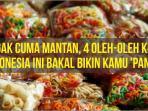 Nggak Cuma Mantan, 4 Oleh-oleh Khas Indonesia Ini Bakal Bikin Kamu 'Panas'
