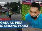 pengakuan-akiong-pria-yang-nekat-serang-polisi-hingga-videonya-viral.jpg