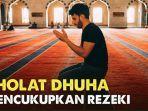 Bacaan Niat Sholat Dhuha Beserta Tata Caranya, Dilengkapi Tulisan Arab dan Latin