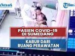 Video Detik-detik Pasien Covid-19 Kabur di RSUD Sumedang, Tiba-tiba Sadar dan Lepas Alat Medis