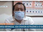 Seorang Warga Denpasar Bali Meninggal Dunia, 2 Hari Sebelumnya Sempat Ikuti Vaksinasi AstraZeneca