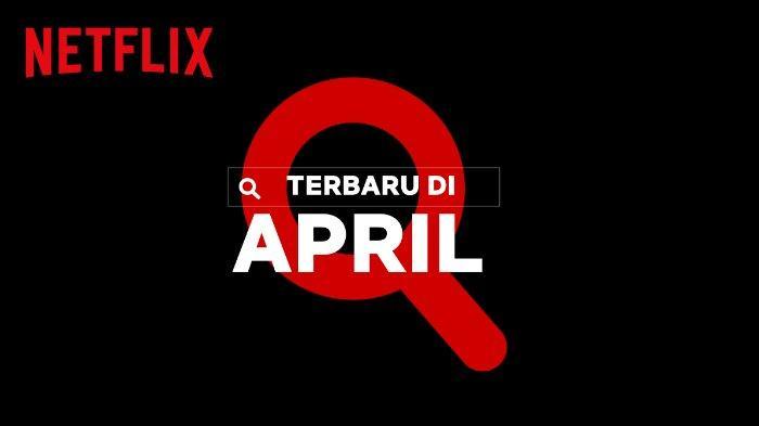 Rekomendasi-Tayangan-Terbaru-Netflix-Indonesia-Bulan-April-2021.jpg