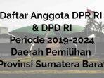 daftar-anggota-dpr-ri-dpd-ri-daerah-pemilihan-sumatera-barat-periode-2019-2024.jpg