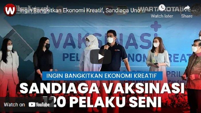VIDEO Sandiaga Uno Vaksinasi 120 Pelaku Seni, Ingin Bangkitkan Ekonomi Kreatif