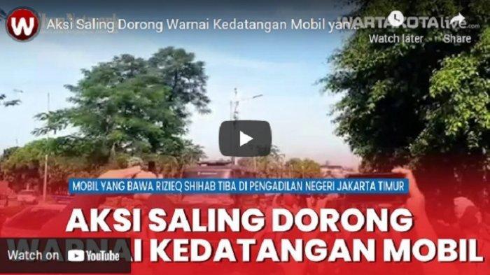 VIDEO Aksi Saling Dorong Saat KedatanganMobil yang Bawa Rizieq Shihab Tiba di PN Jakarta Timur