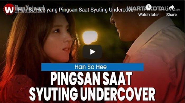 VIDEO Aktris Korea Han So Hee yang Pingsan Saat Syuting Undercover
