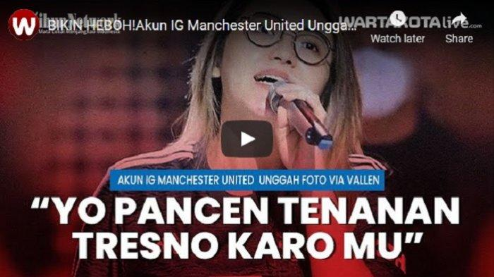 VIDEO Akun IG Manchester United Bikin Heboh Netizen Indonesia, Unggah Foto Via Vallen