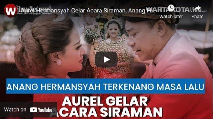 VIDEO Dampingi Prosesi Siraman Aurel, Anang Hermansyah Kenang Masa-Masa Sulit Saat Tinggal di Ruko