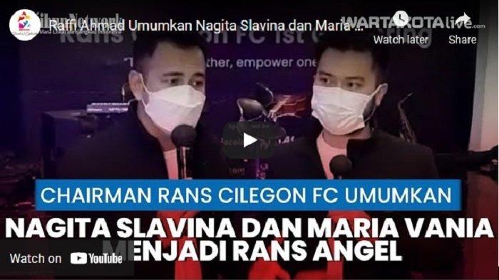 VIDEO Raffi Ahmad Umumkan Nagita Slavina dan Maria Vania Jadi Rans Angel Rans Cilegon FC