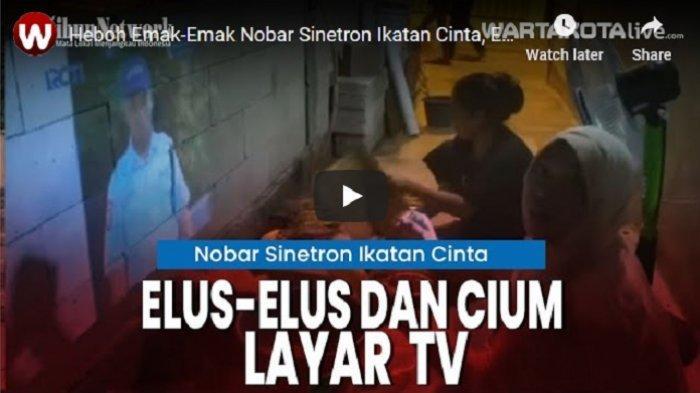 Heboh Video Emak-emak Nobar Sinetron Ikatan Cinta, Elus-elus dan Cium Layar TV