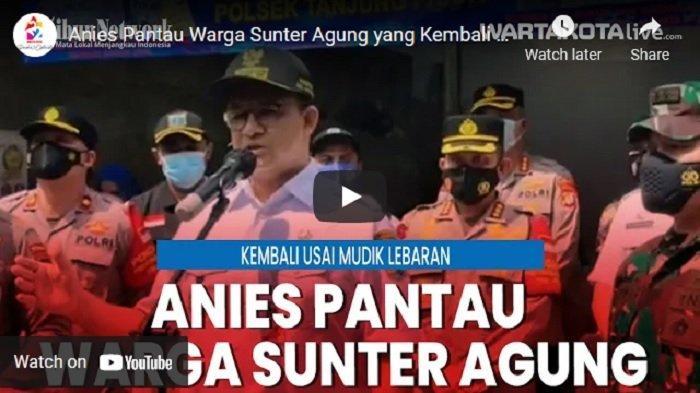 VIDEO Gubernur Anies Pantau WargaSunter Agung yang Kembali Datang ke Jakarta Setelah Mudik Lebaran