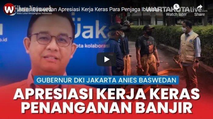 VIDEO Anies Baswedan Apresiasi Kerja Keras Para Penjaga Ibukota Tangani Banjir Jakarta