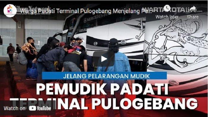 VIDEO Terminal Pulogebang Dipadati Penumpang Menjelang Pelarangan Mudik