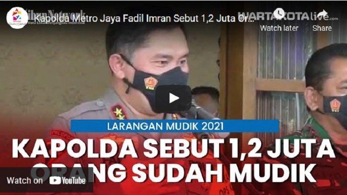 VIDEO Kapolda Metro Jaya : Sekitar 1,2 Juta Warga Jakarta Berhasil Mudik
