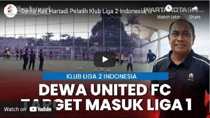 VIDEO Cerita Kas Hartadi Melatih Klub Liga 2 Indonesia Dewa United FC, Target Lolos ke Liga 1