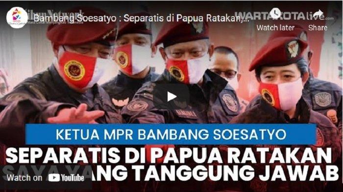 VIDEO Ketua MPR Bambang Soesatyo : Separatis di Papua Ratakan, Saya yang Bertanggung Jawab