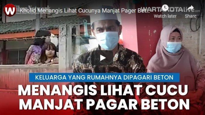 VIDEO Kholid Menangis Lihat Cucunya Manjat Pager Beton Berkawat untuk Bisa Masuk ke Rumah